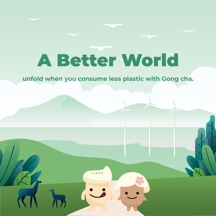 Go Green - A Better World unfold when you consume less plastic with Gong cha.