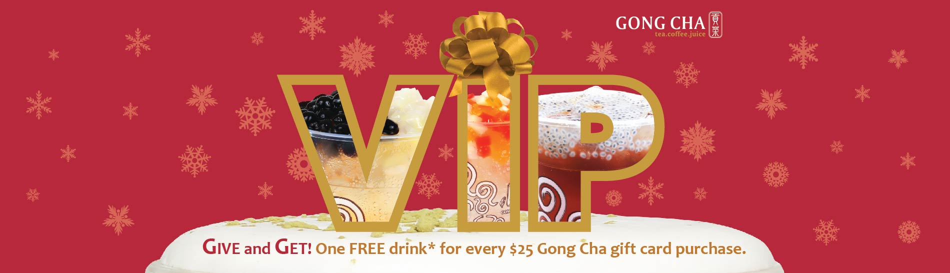 VIP Give and Get! One FREE drink for every $25 Gong Cha gift card purchase.